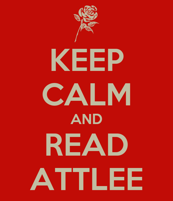 KEEP CALM AND READ ATTLEE