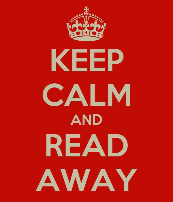 KEEP CALM AND READ AWAY