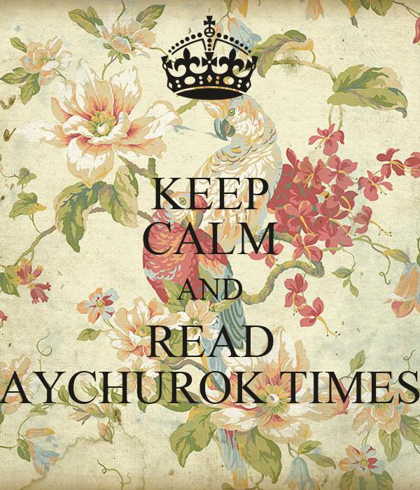 KEEP CALM AND READ AYCHUROK TIMES