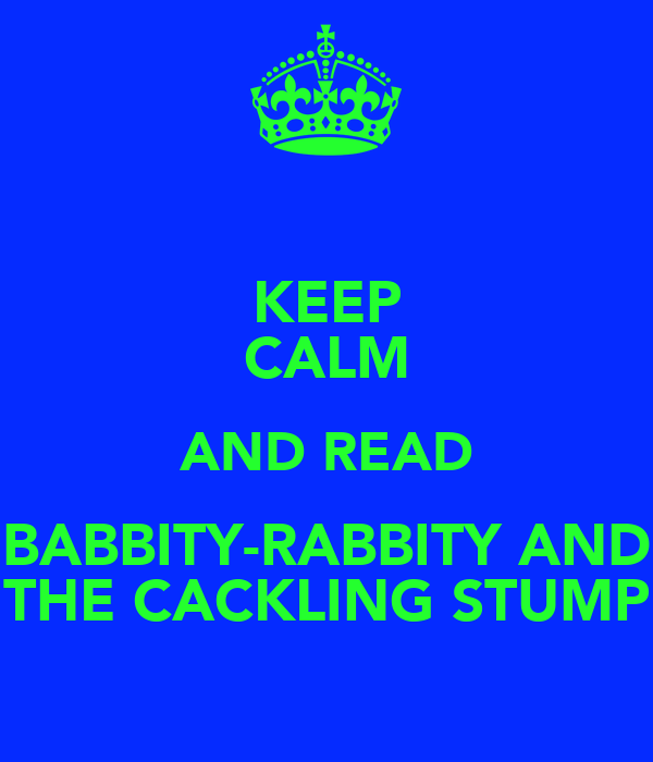 KEEP CALM AND READ BABBITY-RABBITY AND THE CACKLING STUMP