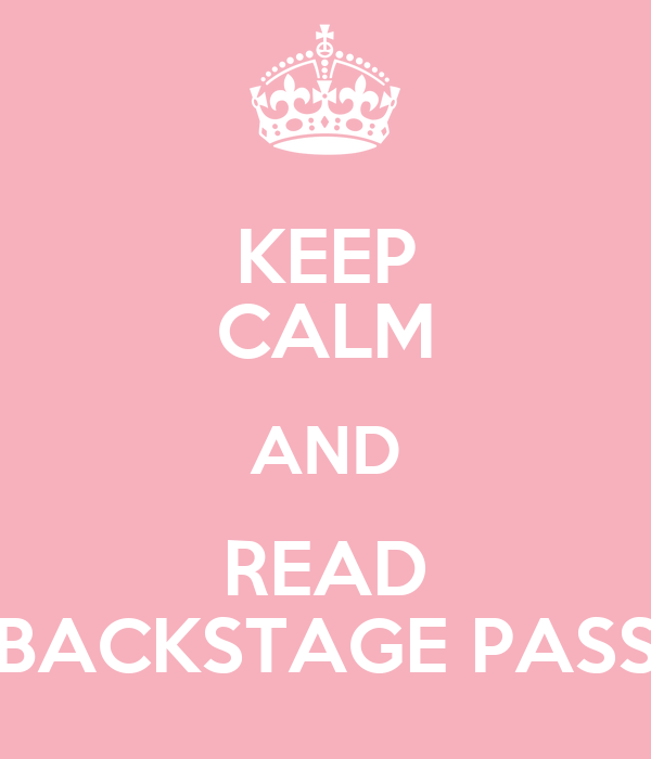 KEEP CALM AND READ BACKSTAGE PASS