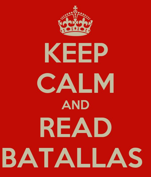 KEEP CALM AND READ BATALLAS