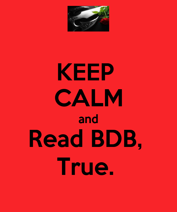 KEEP  CALM and Read BDB,  True.