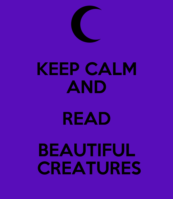 KEEP CALM AND READ BEAUTIFUL  CREATURES