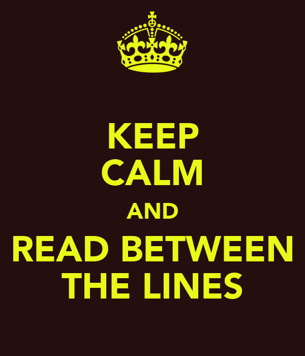 KEEP CALM AND READ BETWEEN THE LINES