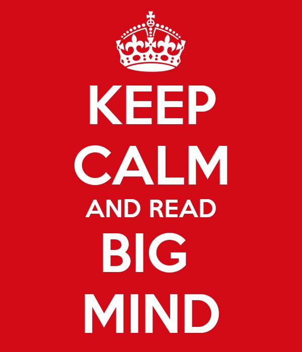 KEEP CALM AND READ BIG  MIND