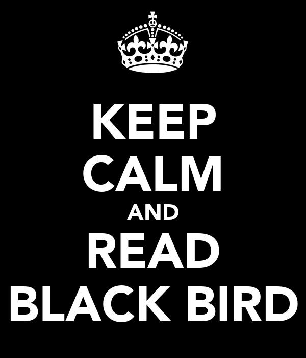 KEEP CALM AND READ BLACK BIRD