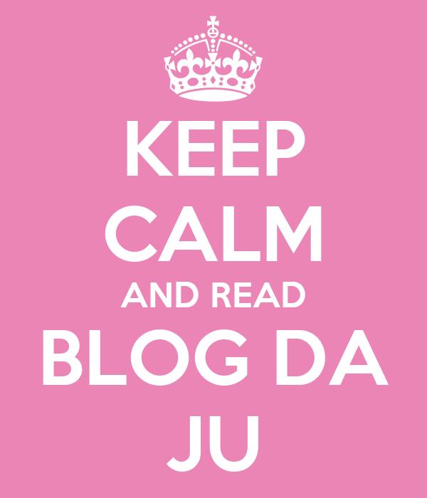 KEEP CALM AND READ BLOG DA JU