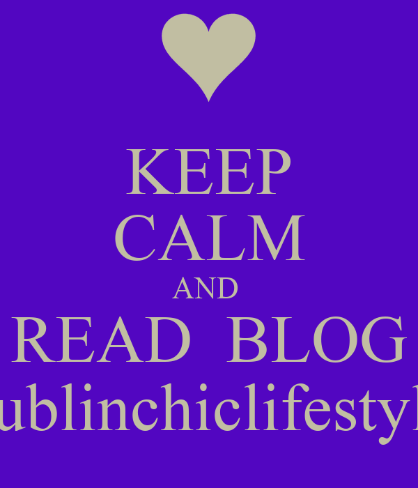KEEP CALM AND  READ  BLOG dublinchiclifestyle