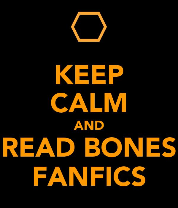 KEEP CALM AND READ BONES FANFICS