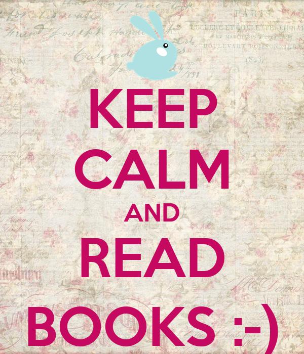 KEEP CALM AND READ BOOKS :-)