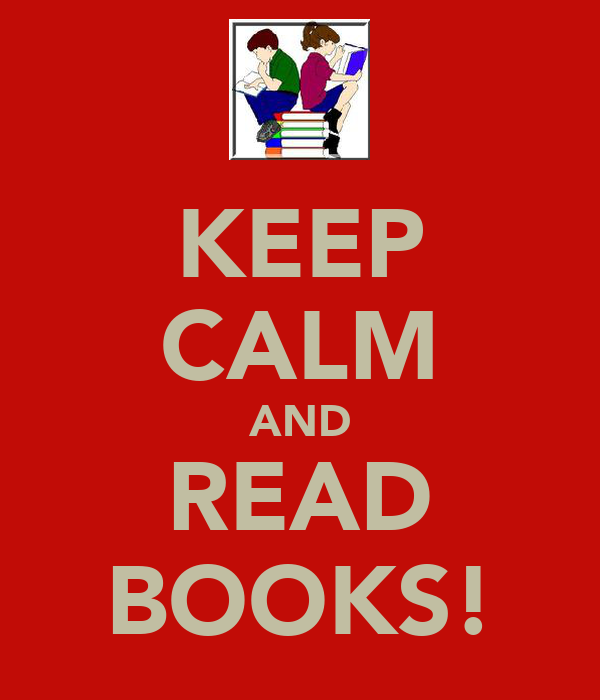 KEEP CALM AND READ BOOKS!