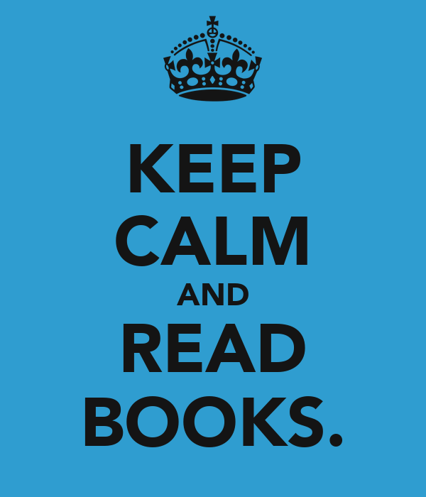 KEEP CALM AND READ BOOKS.