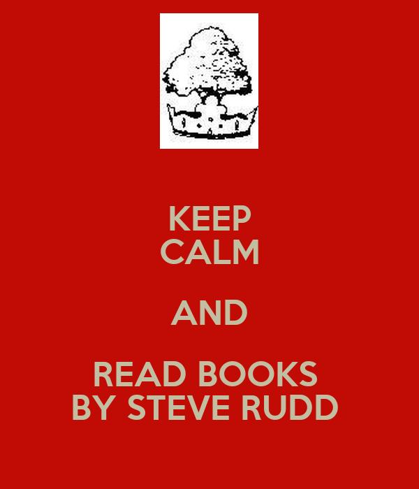 KEEP CALM AND READ BOOKS  BY STEVE RUDD