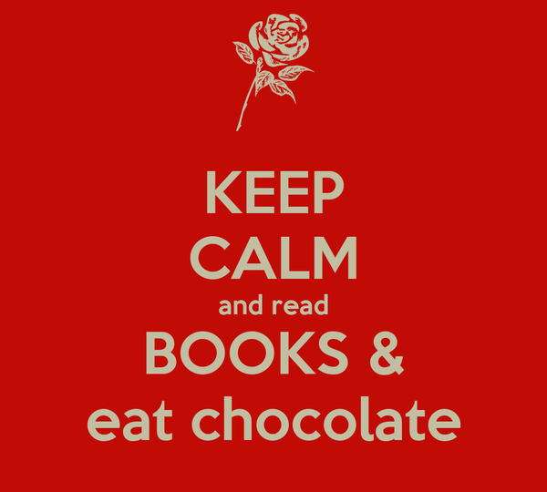 KEEP CALM and read BOOKS & eat chocolate