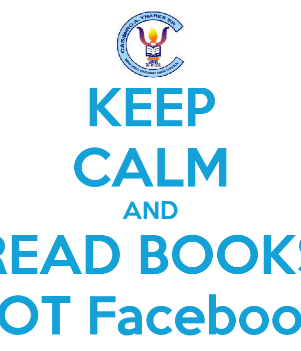 KEEP CALM AND READ BOOKS NOT Facebook!