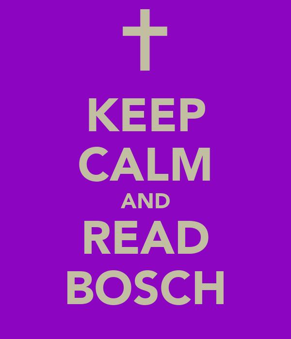 KEEP CALM AND READ BOSCH