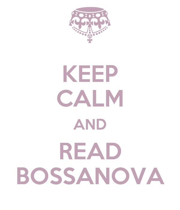 KEEP CALM AND READ BOSSANOVA