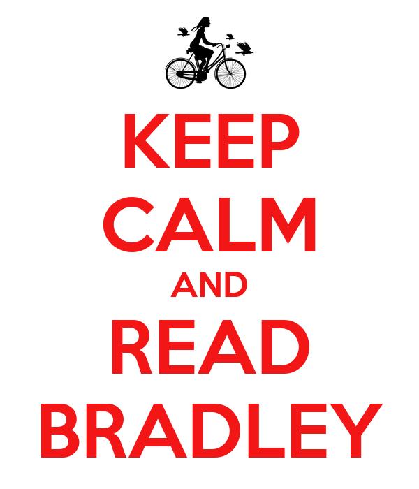 KEEP CALM AND READ BRADLEY