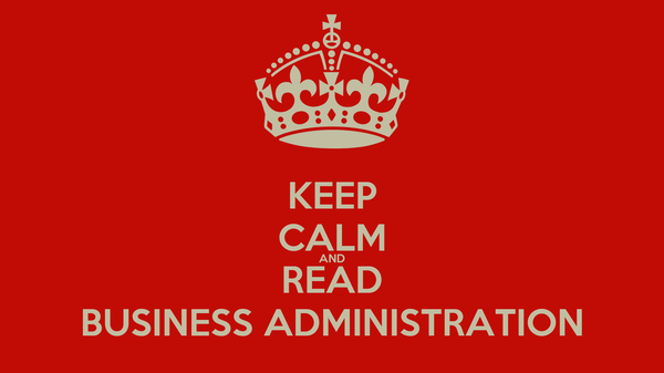 KEEP CALM AND READ BUSINESS ADMINISTRATION