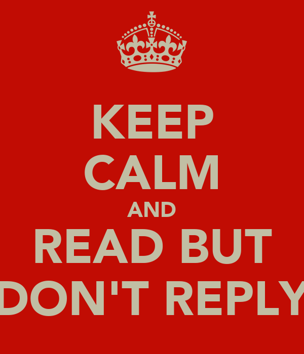KEEP CALM AND READ BUT DON'T REPLY