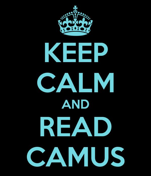 KEEP CALM AND READ CAMUS