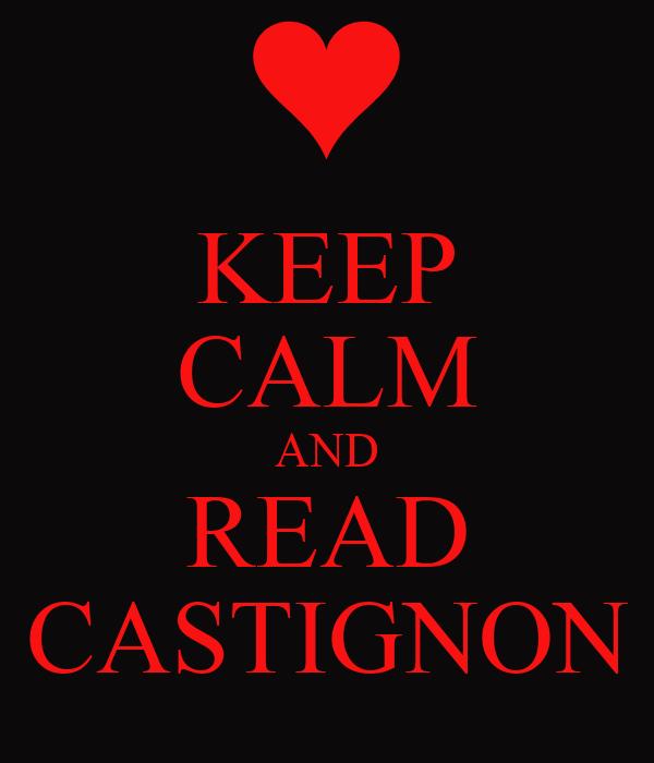KEEP CALM AND READ CASTIGNON