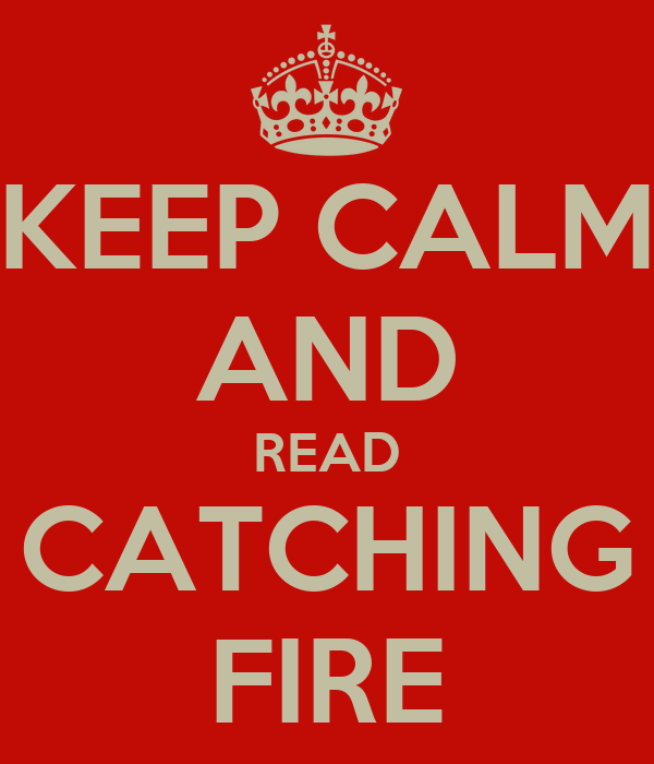 KEEP CALM AND READ CATCHING FIRE
