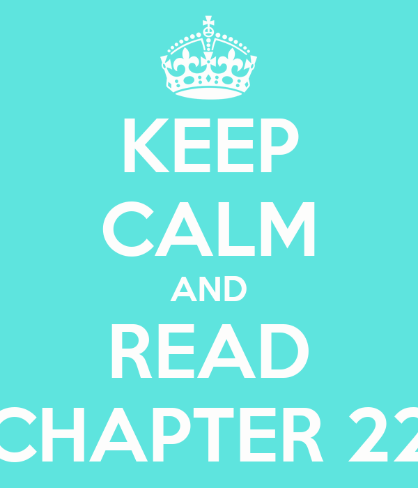 KEEP CALM AND READ CHAPTER 22