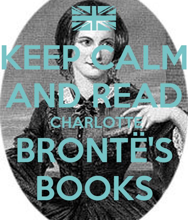 KEEP CALM AND READ  CHARLOTTE BRONTË'S BOOKS