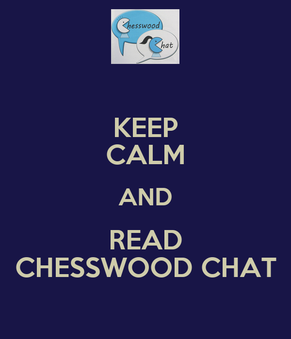 KEEP CALM AND READ CHESSWOOD CHAT