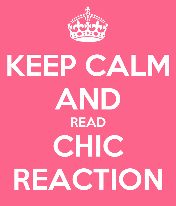 KEEP CALM AND READ CHIC REACTION