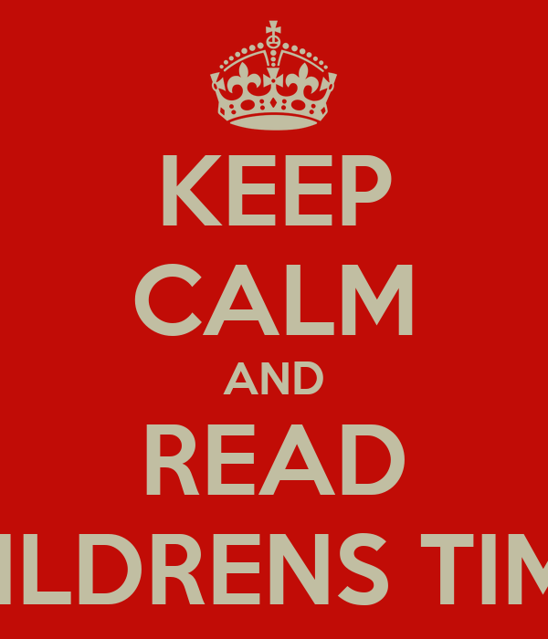 KEEP CALM AND READ CHILDRENS TIMES