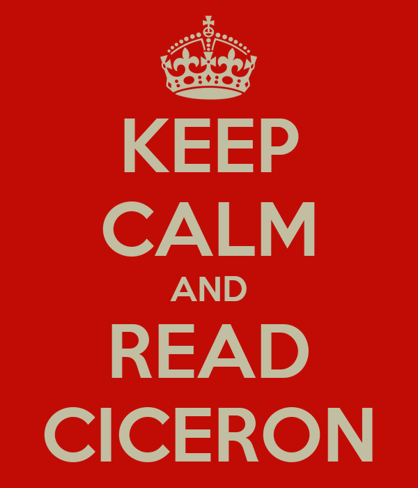 KEEP CALM AND READ CICERON