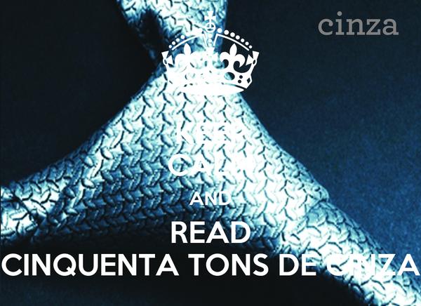 KEEP CALM AND READ CINQUENTA TONS DE CINZA