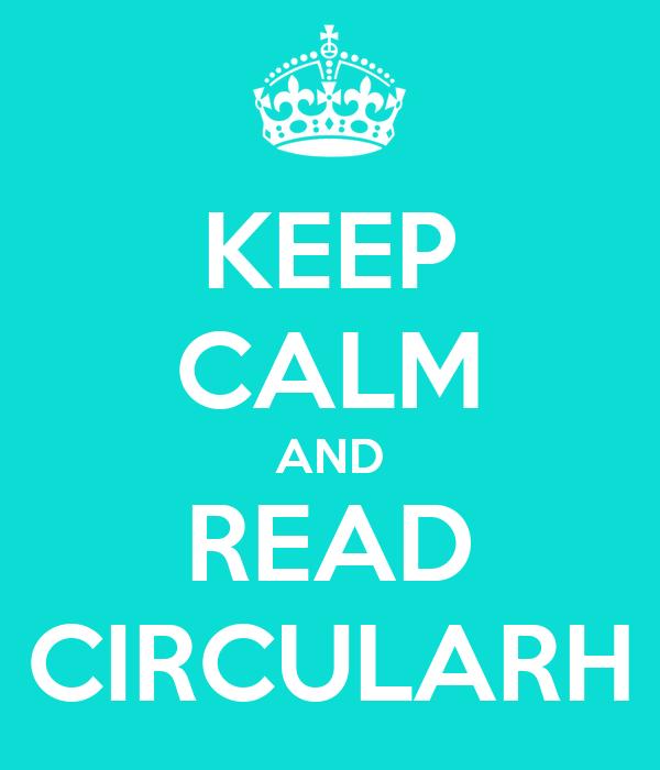 KEEP CALM AND READ CIRCULARH