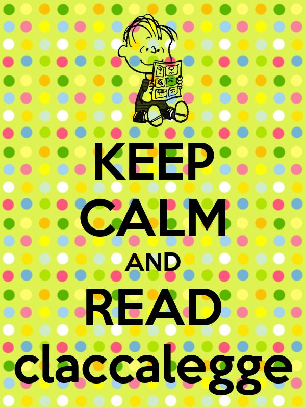 KEEP CALM AND READ claccalegge