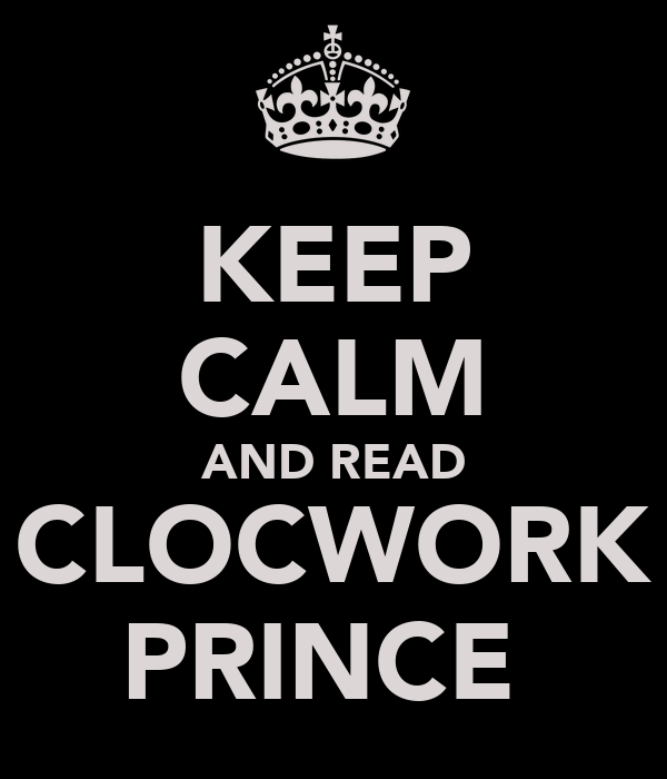 KEEP CALM AND READ CLOCWORK PRINCE