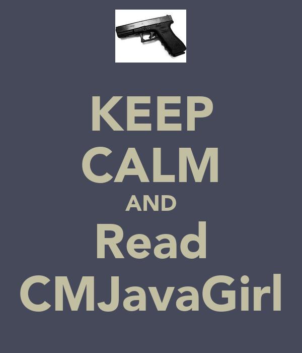 KEEP CALM AND Read CMJavaGirl