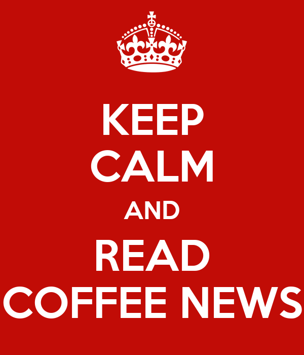 KEEP CALM AND READ COFFEE NEWS