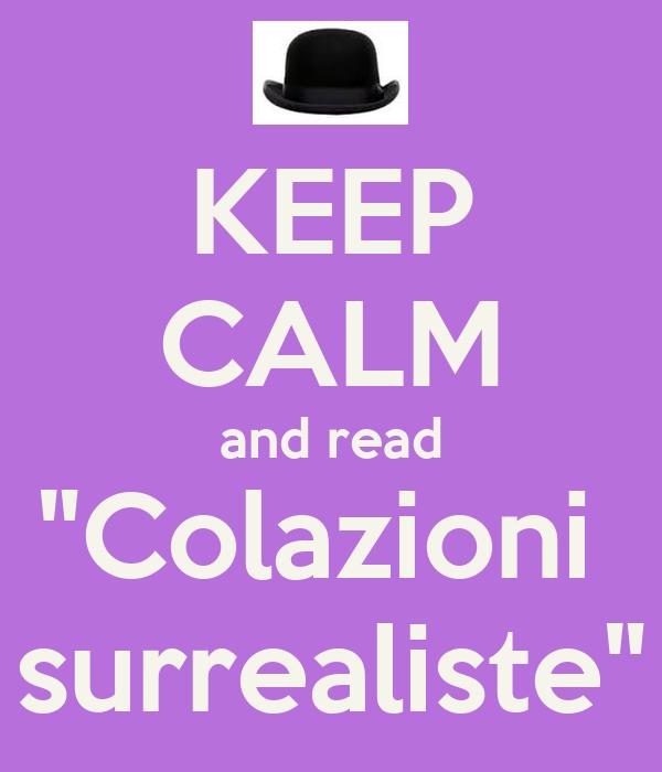 "KEEP CALM and read ""Colazioni  surrealiste"""