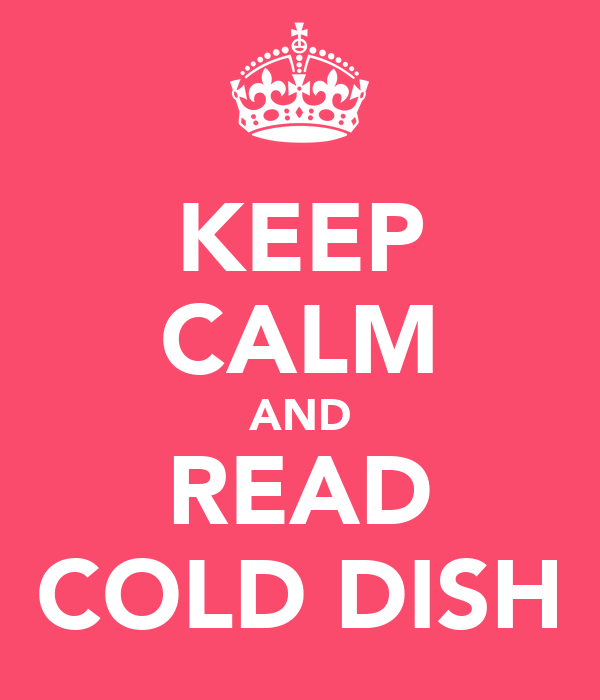 KEEP CALM AND READ COLD DISH
