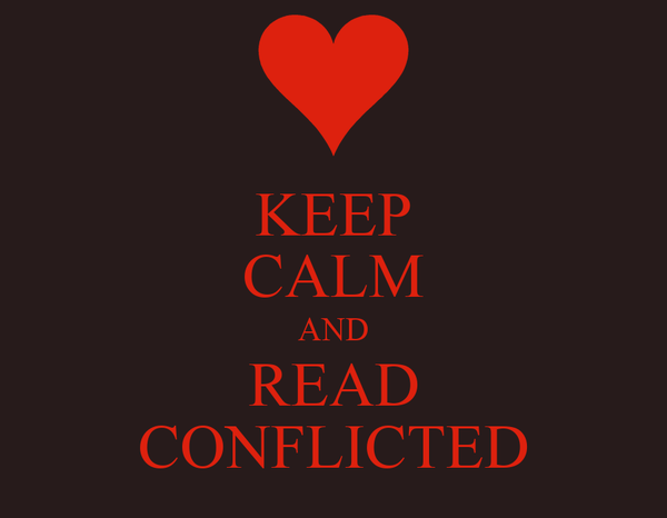 KEEP CALM AND READ CONFLICTED