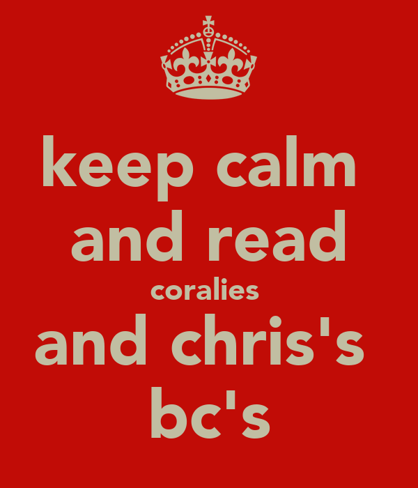 keep calm  and read coralies  and chris's  bc's