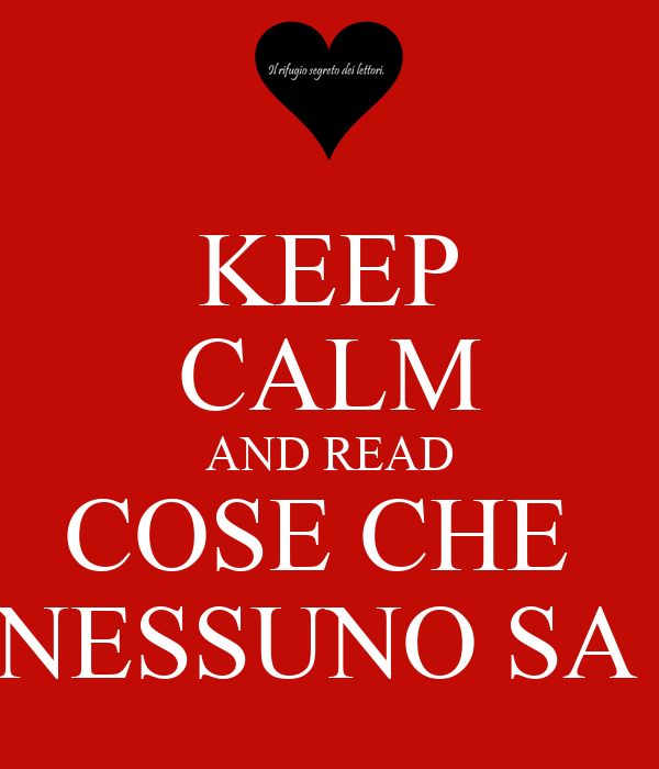 KEEP CALM AND READ COSE CHE  NESSUNO SA