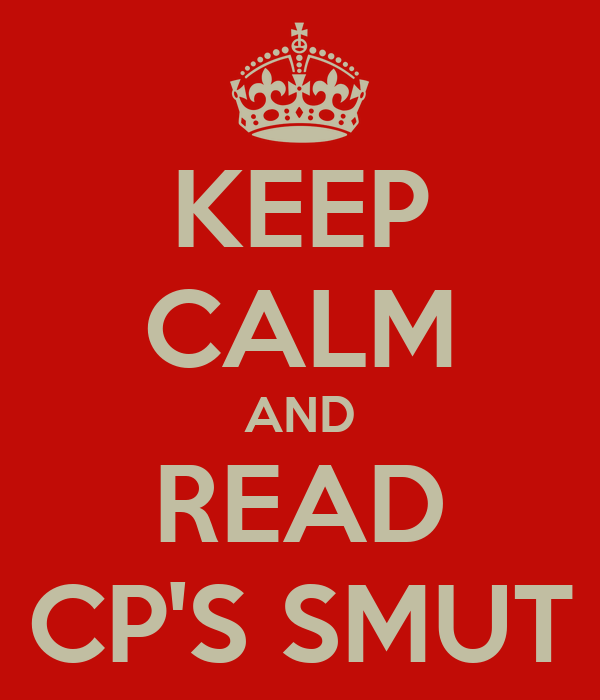 KEEP CALM AND READ CP'S SMUT