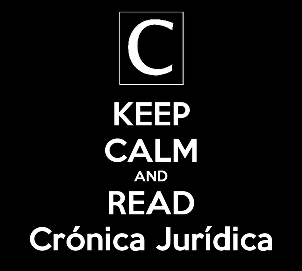 KEEP CALM AND READ Crónica Jurídica