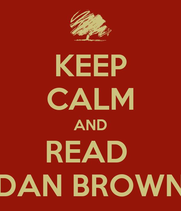 KEEP CALM AND READ  DAN BROWN
