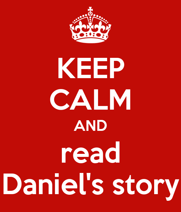 KEEP CALM AND read Daniel's story