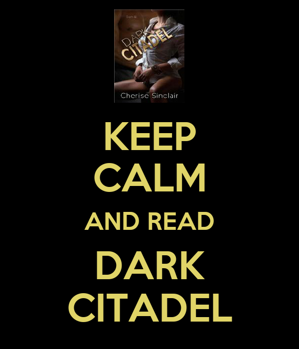 KEEP CALM AND READ DARK CITADEL